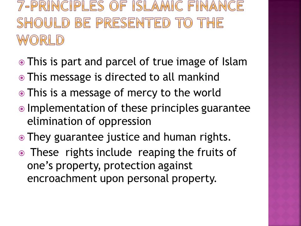  This is part and parcel of true image of Islam  This message is directed to all mankind  This is a message of mercy to the world  Implementation of these principles guarantee elimination of oppression  They guarantee justice and human rights.