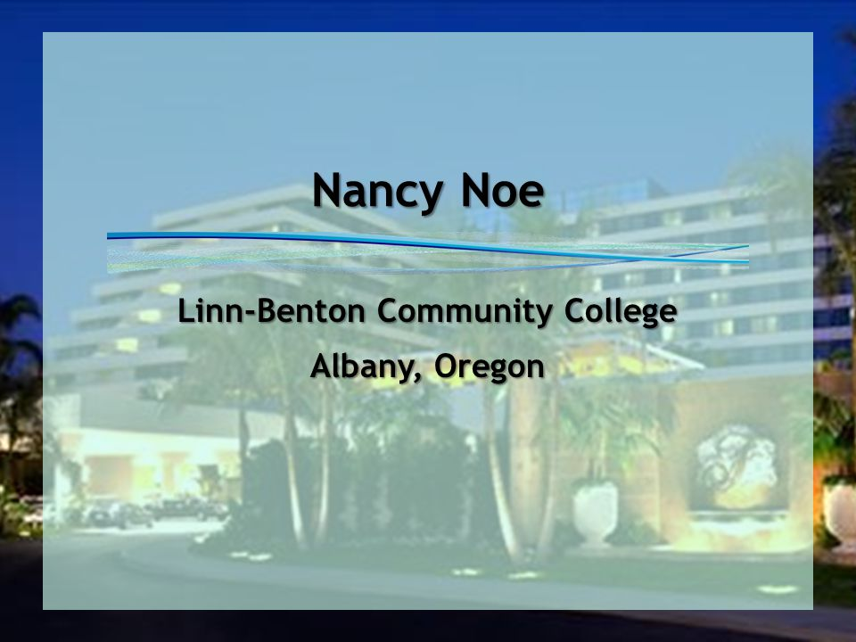 Nancy Noe Linn-Benton Community College Albany, Oregon