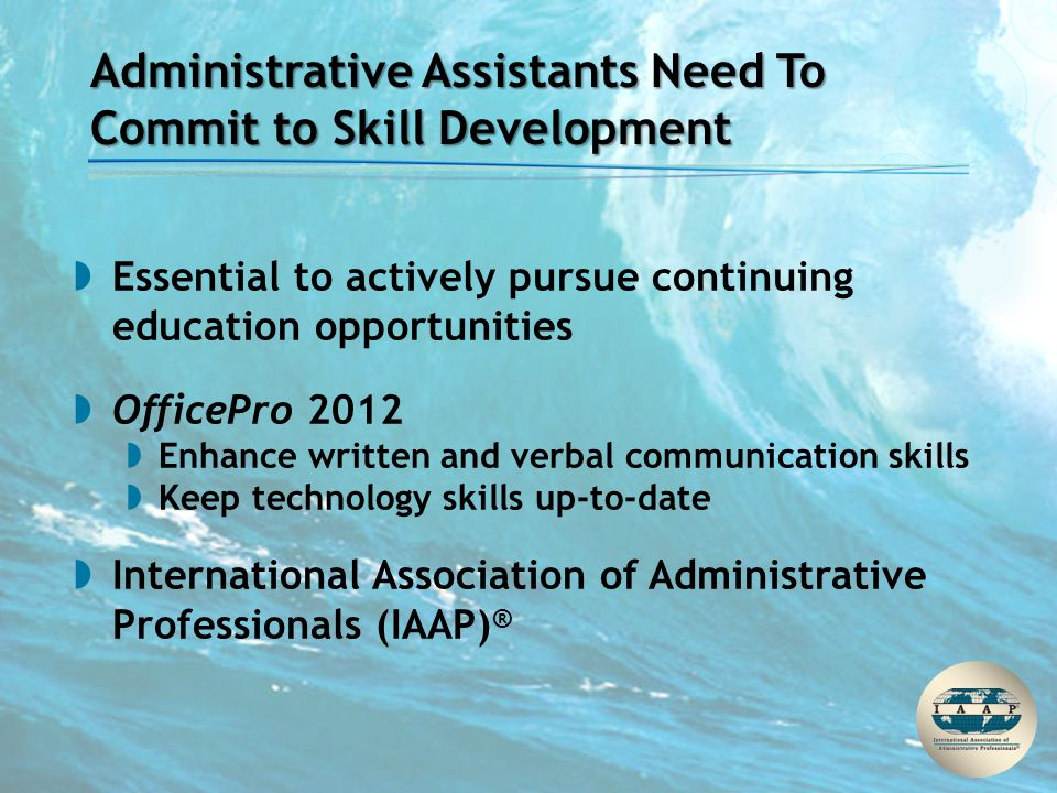 Administrative Assistants Need To Commit to Skill Development  Essential to actively pursue continuing education opportunities  OfficePro 2012  Enh