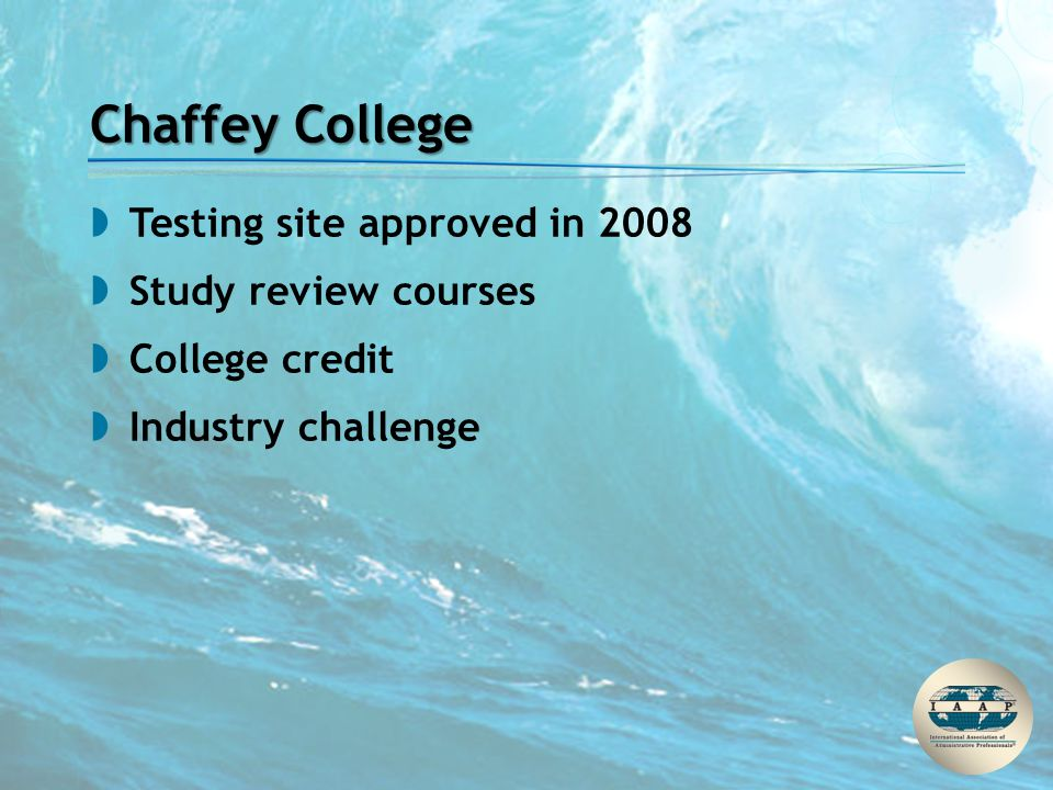 Chaffey College  Testing site approved in 2008  Study review courses  College credit  Industry challenge