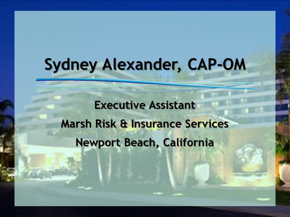 Sydney Alexander, CAP-OM Executive Assistant Marsh Risk & Insurance Services Newport Beach, California