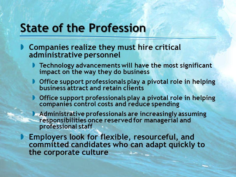 State of the Profession  Companies realize they must hire critical administrative personnel  Technology advancements will have the most significant