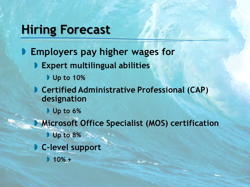 Hiring Forecast  Employers pay higher wages for  Expert multilingual abilities  Up to 10%  Certified Administrative Professional (CAP) designation