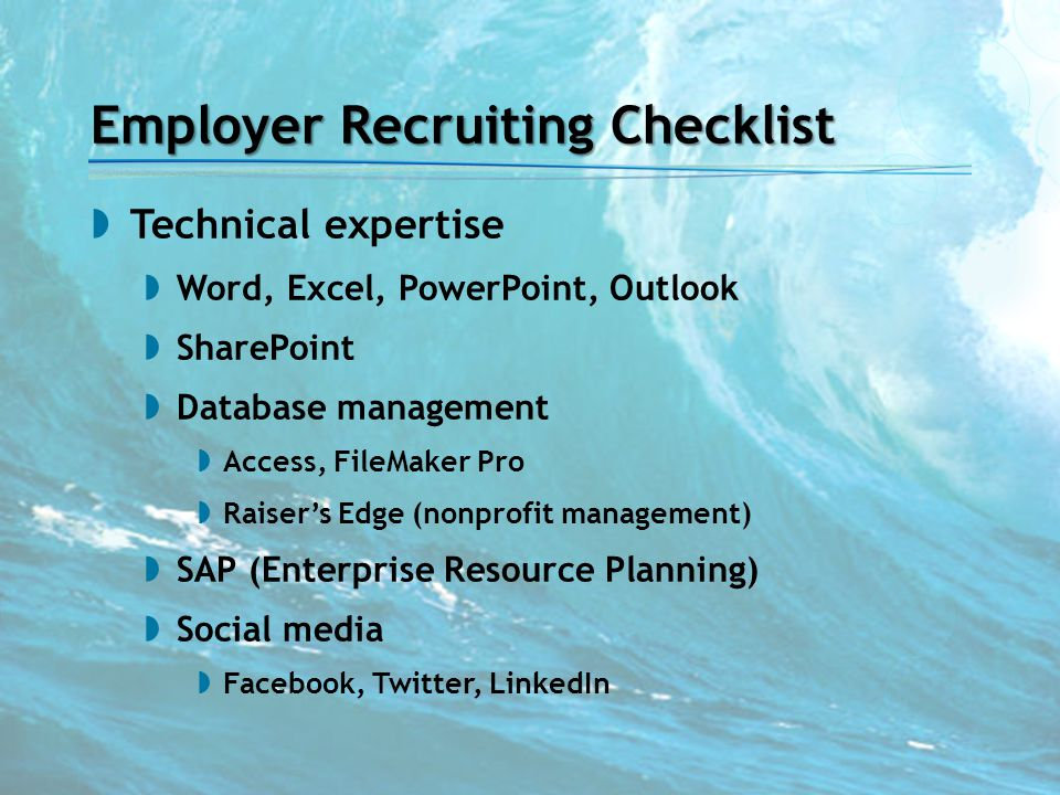 Employer Recruiting Checklist  Technical expertise  Word, Excel, PowerPoint, Outlook  SharePoint  Database management  Access, FileMaker Pro  Ra