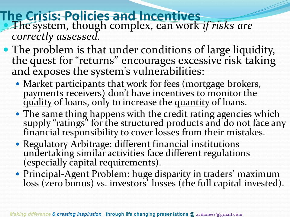 The Crisis: Policies and Incentives The system, though complex, can work if risks are correctly assessed.