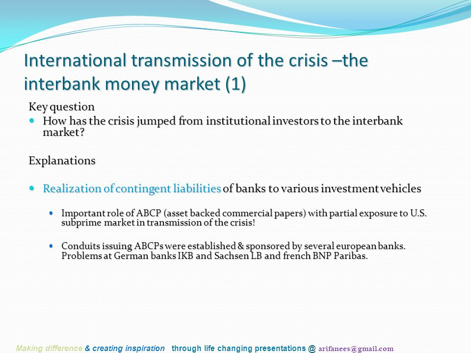 International transmission of the crisis –the interbank money market (1) Key question How has the crisis jumped from institutional investors to the in