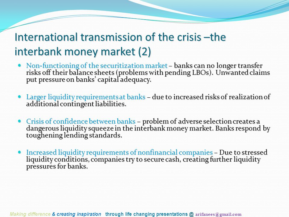 International transmission of the crisis –the interbank money market (2) Non-functioning of the securitization market – banks can no longer transfer risks off their balance sheets (problems with pending LBOs).