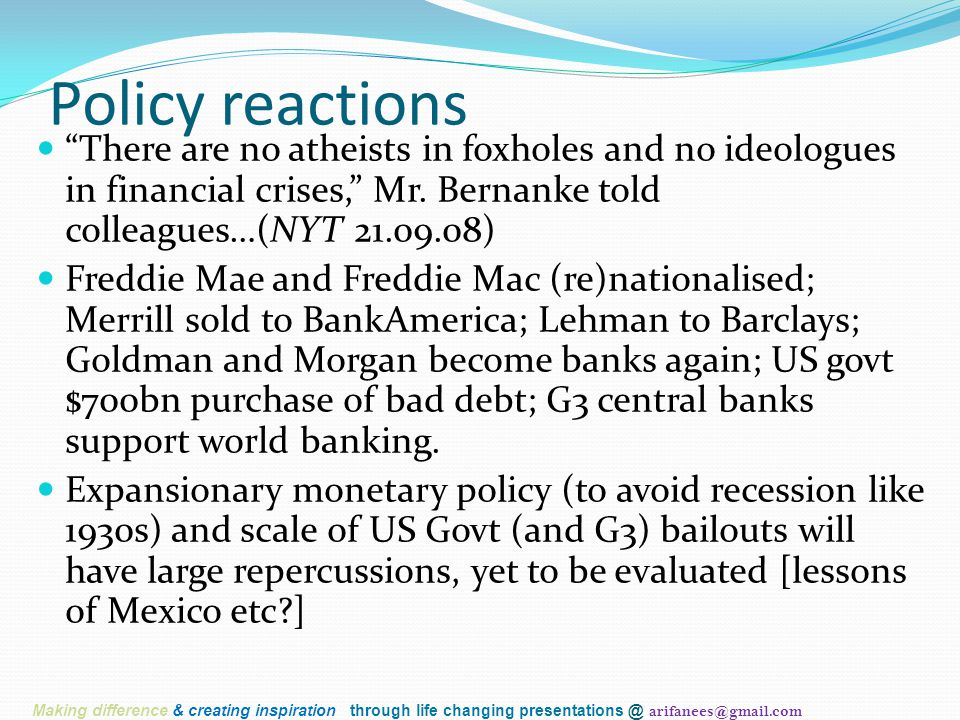 "Policy reactions ""There are no atheists in foxholes and no ideologues in financial crises,"" Mr. Bernanke told colleagues…(NYT 21.09.08) Freddie Mae an"