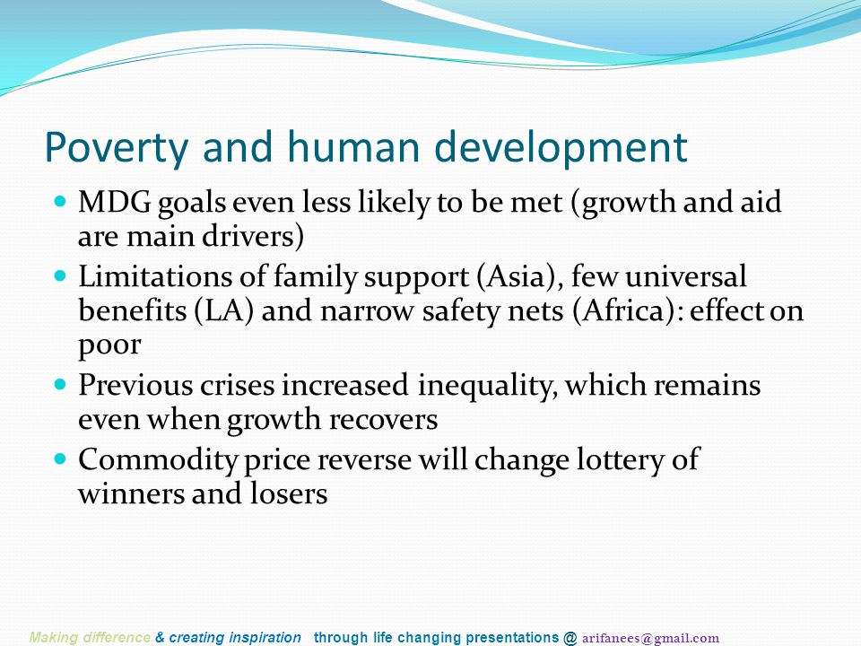 Poverty and human development MDG goals even less likely to be met (growth and aid are main drivers) Limitations of family support (Asia), few univers