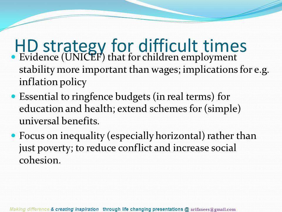 HD strategy for difficult times Evidence (UNICEF) that for children employment stability more important than wages; implications for e.g. inflation po