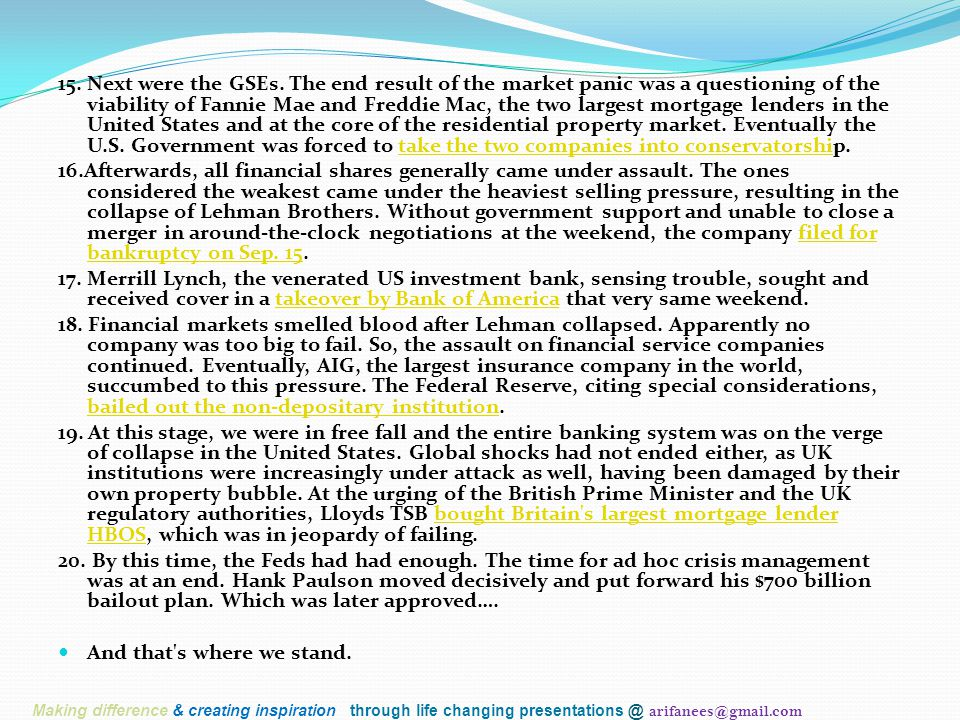 15.Next were the GSEs. The end result of the market panic was a questioning of the viability of Fannie Mae and Freddie Mac, the two largest mortgage l