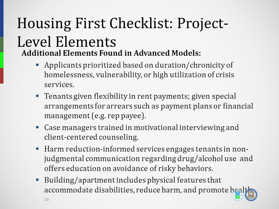Housing First Checklist: Project- Level Elements Additional Elements Found in Advanced Models:  Applicants prioritized based on duration/chronicity of homelessness, vulnerability, or high utilization of crisis services.