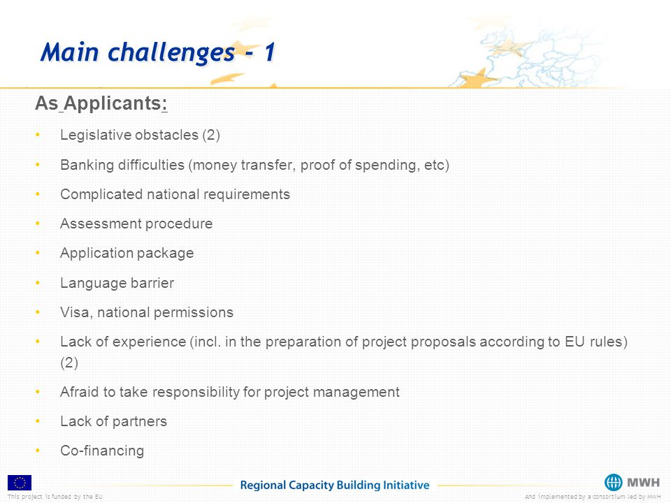 This project is funded by the EUAnd implemented by a consortium led by MWH Main challenges - 1 As Applicants: Legislative obstacles (2) Banking diffic
