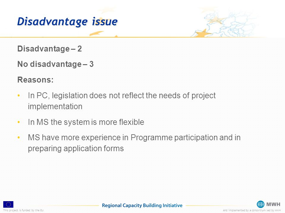 This project is funded by the EUAnd implemented by a consortium led by MWH Disadvantage issue Disadvantage – 2 No disadvantage – 3 Reasons: In PC, leg