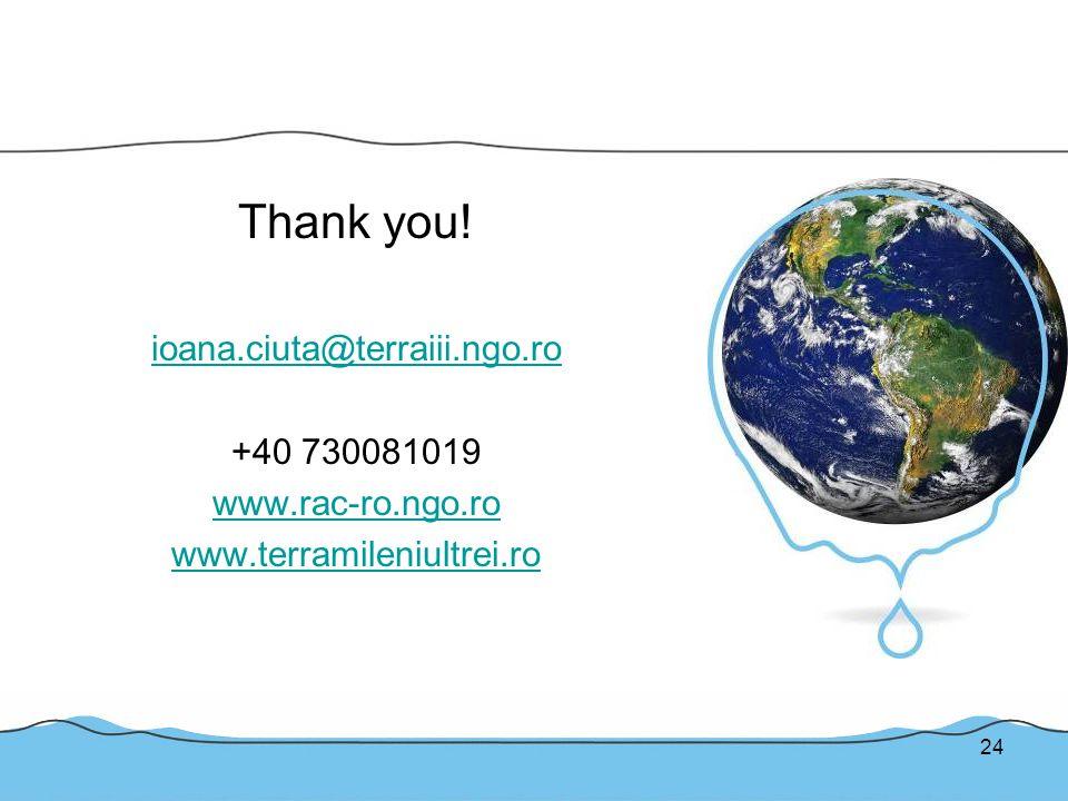 24 Thank you! ioana.ciuta@terraiii.ngo.ro +40 730081019 www.rac-ro.ngo.ro www.terramileniultrei.ro