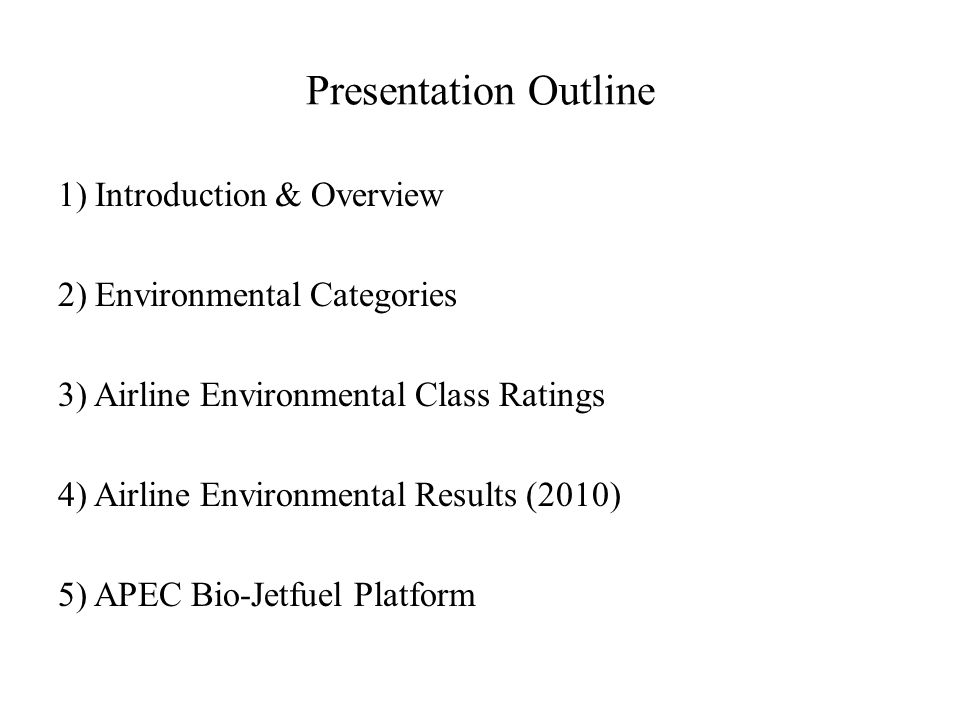 Presentation Outline 1) Introduction & Overview 2) Environmental Categories 3) Airline Environmental Class Ratings 4) Airline Environmental Results (2010) 5) APEC Bio-Jetfuel Platform