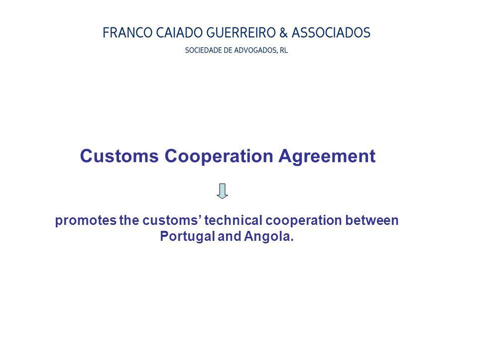 Customs Cooperation Agreement promotes the customs' technical cooperation between Portugal and Angola.