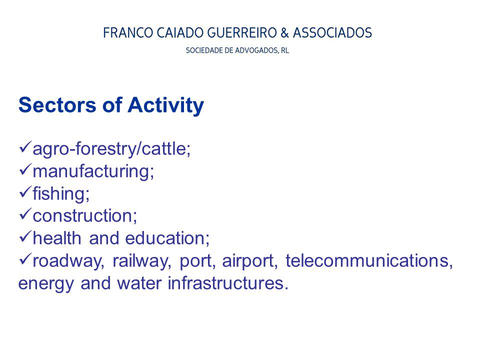 Sectors of Activity agro-forestry/cattle; manufacturing; fishing; construction; health and education; roadway, railway, port, airport, telecommunicati