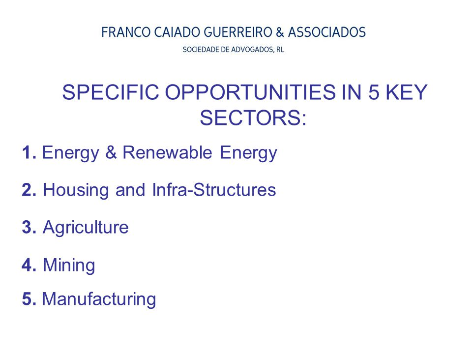 SPECIFIC OPPORTUNITIES IN 5 KEY SECTORS: 1. Energy & Renewable Energy 2. Housing and Infra-Structures 3. Agriculture 4. Mining 5. Manufacturing