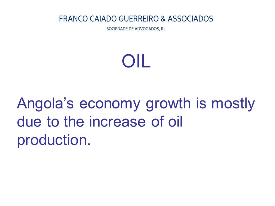OIL Angola's economy growth is mostly due to the increase of oil production.