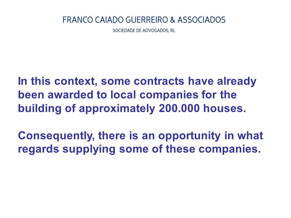 In this context, some contracts have already been awarded to local companies for the building of approximately 200.000 houses. Consequently, there is