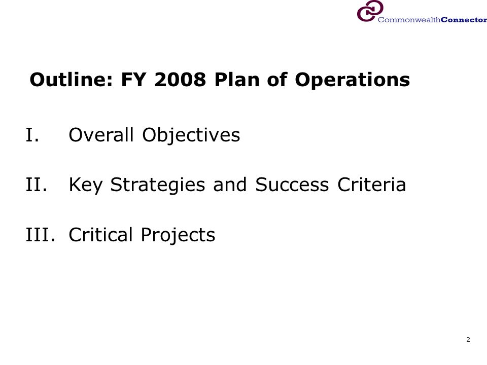 2 Outline: FY 2008 Plan of Operations I.Overall Objectives II.Key Strategies and Success Criteria III.Critical Projects