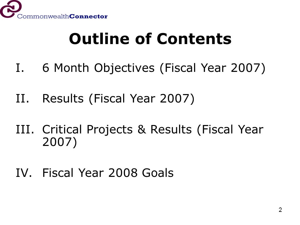 2 Outline of Contents I.6 Month Objectives (Fiscal Year 2007) II.Results (Fiscal Year 2007) III.Critical Projects & Results (Fiscal Year 2007) IV.Fiscal Year 2008 Goals