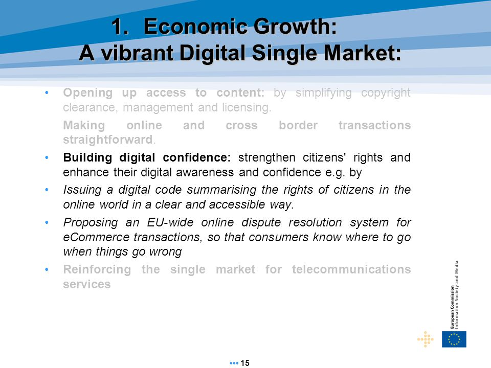 1.Economic Growth: A vibrant Digital Single Market: Opening up access to content: by simplifying copyright clearance, management and licensing.