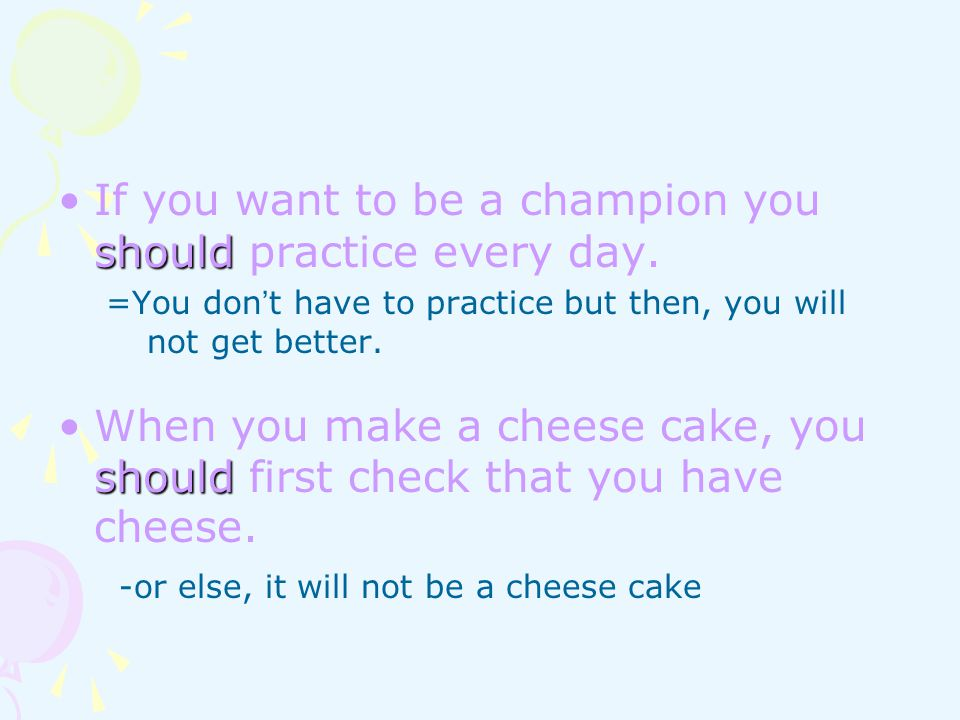 shouldIf you want to be a champion you should practice every day.