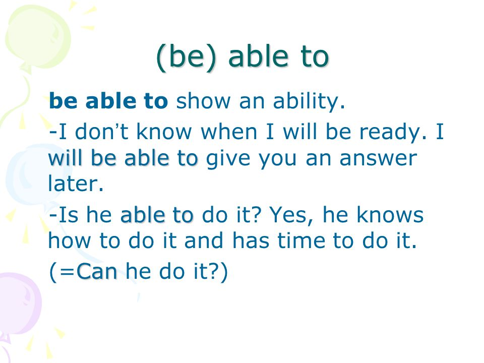 (be) able to be able to show an ability. will be able to -I don ' t know when I will be ready.