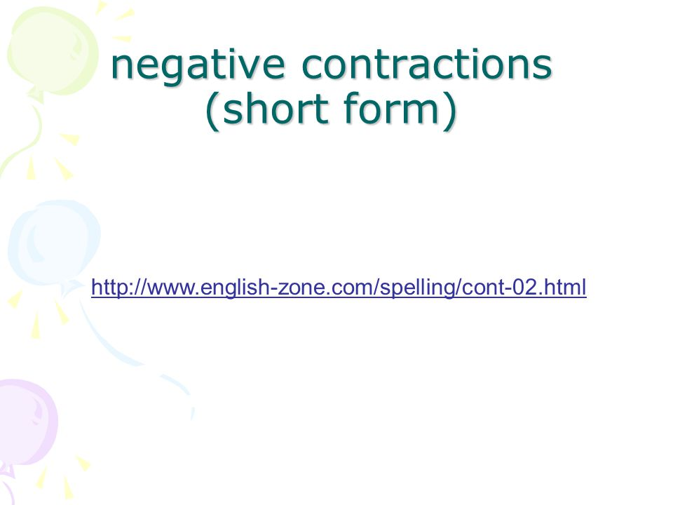 negative contractions (short form) http://www.english-zone.com/spelling/cont-02.html