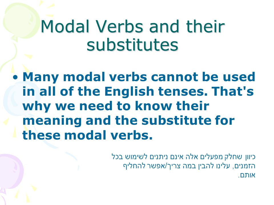 Many modal verbs cannot be used in all of the English tenses.