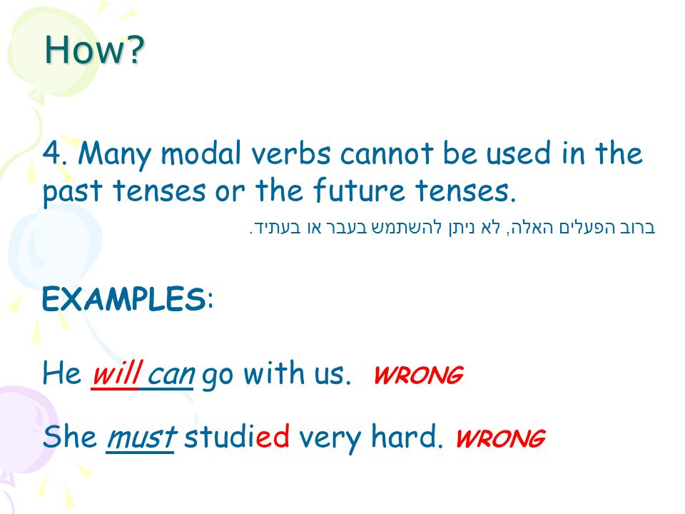 4. Many modal verbs cannot be used in the past tenses or the future tenses.