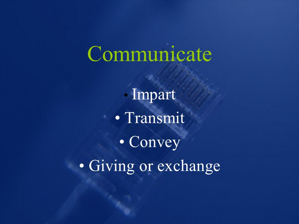 Communicate Impart Transmit Convey Giving or exchange