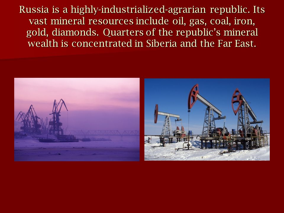 Russia is a highly-industrialized-agrarian republic.