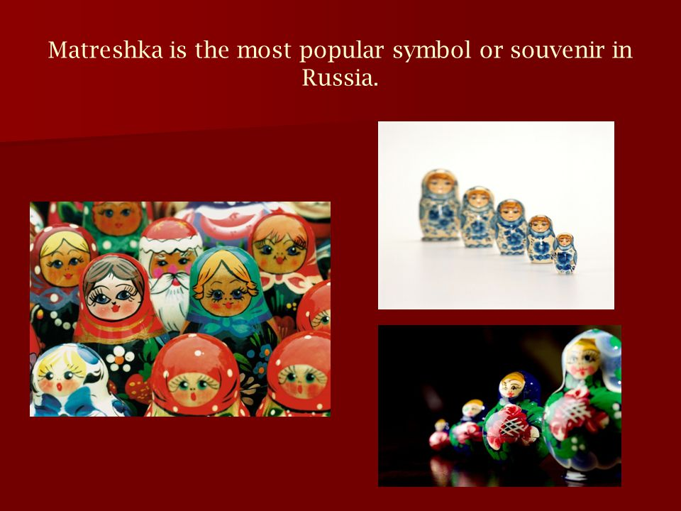 Matreshka is the most popular symbol or souvenir in Russia.