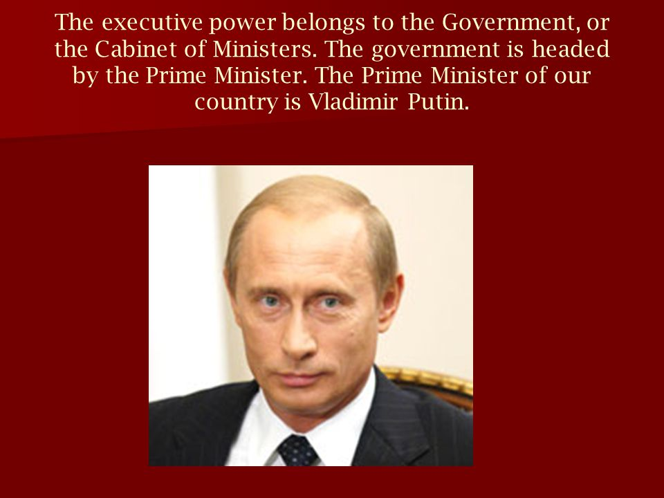 The executive power belongs to the Government, or the Cabinet of Ministers.
