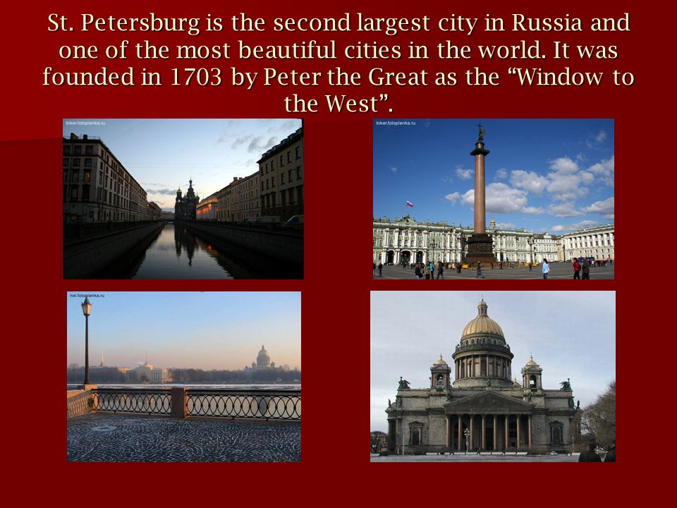St. Petersburg is the second largest city in Russia and one of the most beautiful cities in the world. It was founded in 1703 by Peter the Great as th