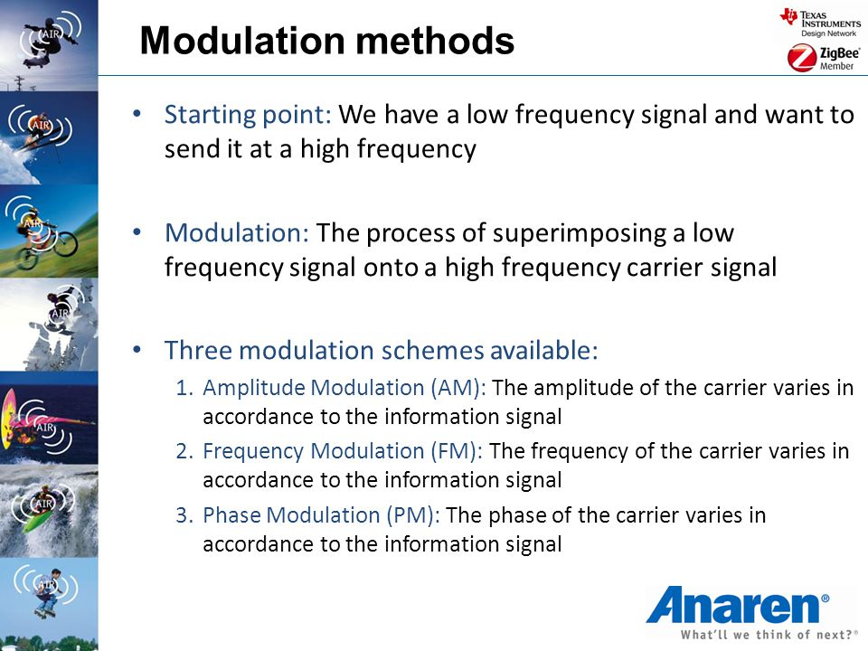 Modulation methods Starting point: We have a low frequency signal and want to send it at a high frequency Modulation: The process of superimposing a l