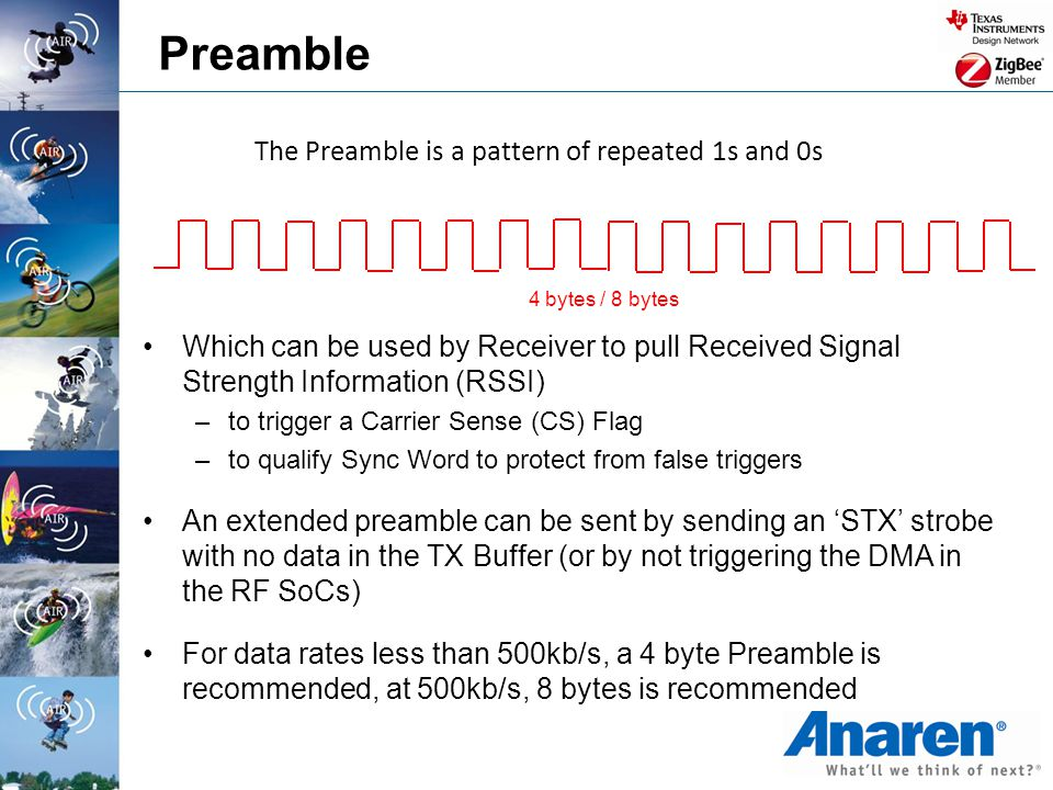 Preamble The Preamble is a pattern of repeated 1s and 0s 4 bytes / 8 bytes Which can be used by Receiver to pull Received Signal Strength Information