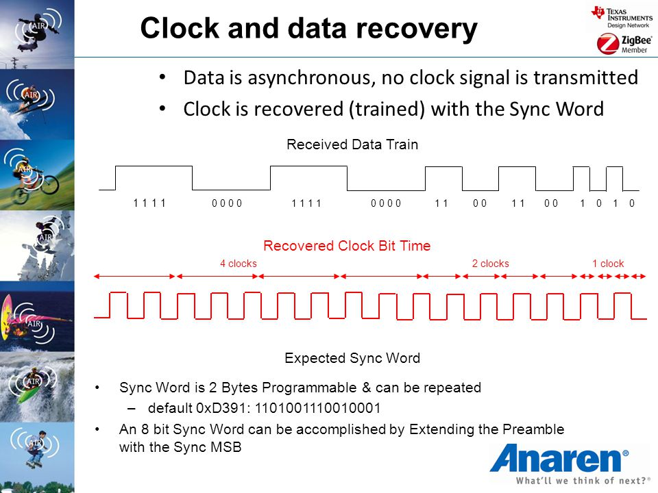 Clock and data recovery Data is asynchronous, no clock signal is transmitted Clock is recovered (trained) with the Sync Word Received Data Train 1 1 0