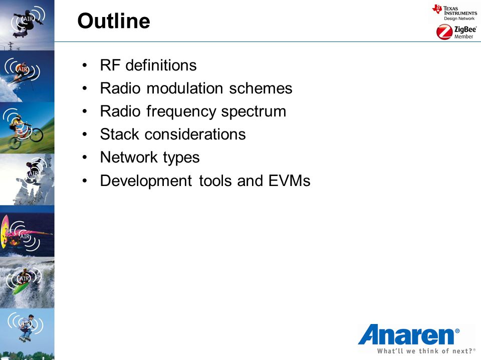 RF definitions Radio modulation schemes Radio frequency spectrum Stack considerations Network types Development tools and EVMs Outline