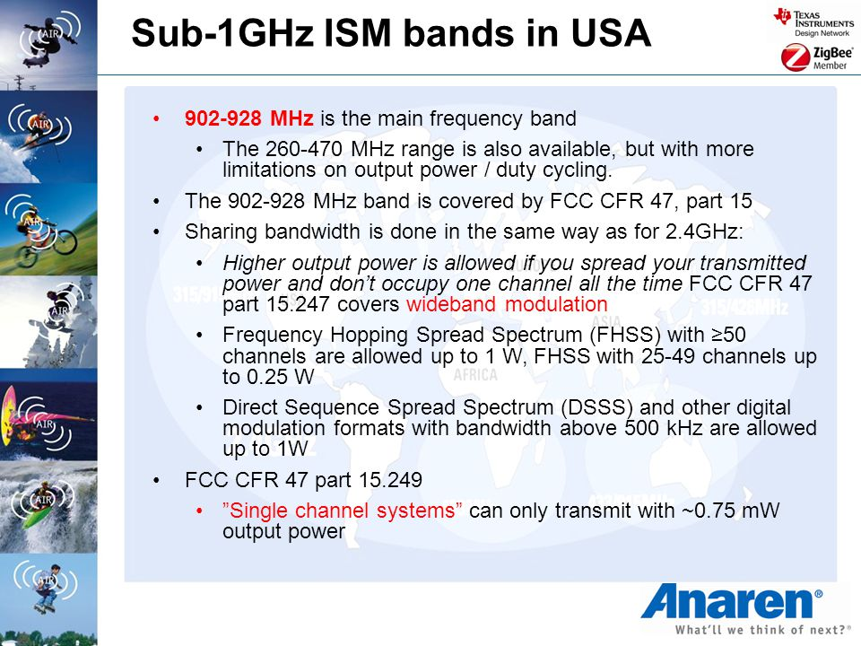 Sub-1GHz ISM bands in USA 902-928 MHz is the main frequency band The 260-470 MHz range is also available, but with more limitations on output power /