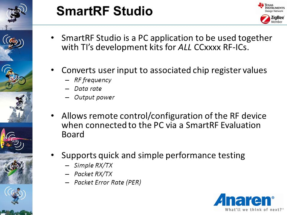 SmartRF Studio SmartRF Studio is a PC application to be used together with TI's development kits for ALL CCxxxx RF-ICs. Converts user input to associa