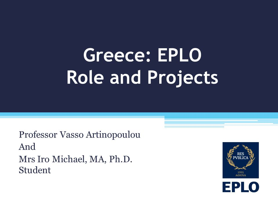 Greece: EPLO Role and Projects Professor Vasso Artinopoulou And Mrs Iro Michael, MA, Ph.D. Student