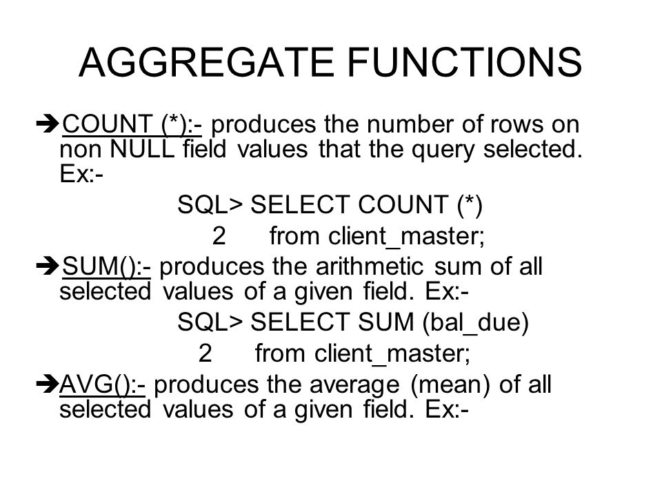  COUNT (*):- produces the number of rows on non NULL field values that the query selected.