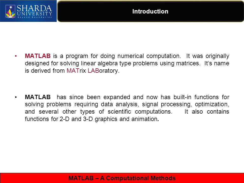 MATLAB – A Computational Methods Contd… MatLab : Matrix Laboratory Numerical Computations with matrices Every number can be represented as matrix Why Matlab.