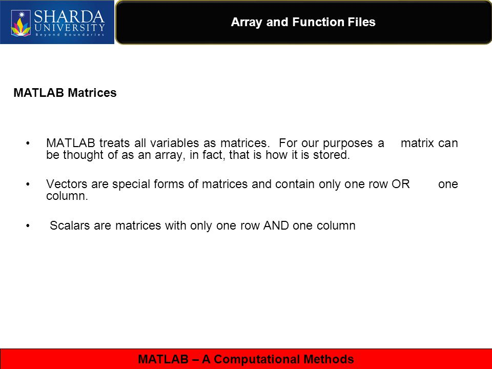 MATLAB – A Computational Methods Array and Function Files MATLAB treats all variables as matrices.