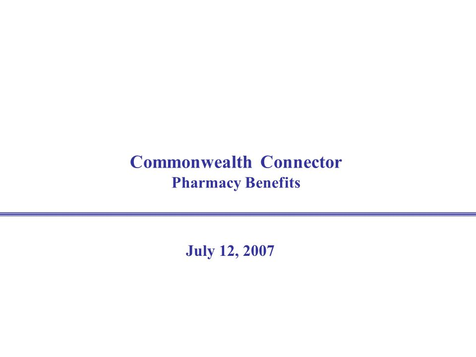 Commonwealth Connector Pharmacy Benefits July 12, 2007