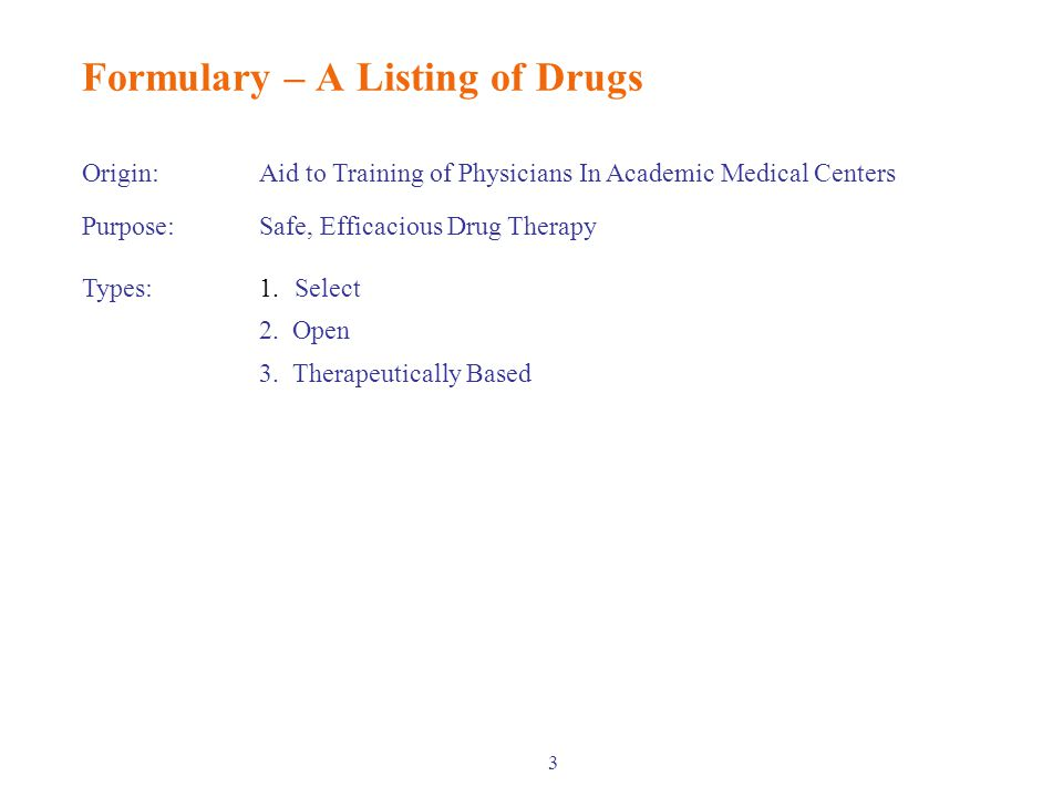 3 Formulary – A Listing of Drugs Origin:Aid to Training of Physicians In Academic Medical Centers Purpose:Safe, Efficacious Drug Therapy Types:1.Select 2.